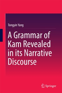 Cover A Grammar of Kam Revealed in Its Narrative Discourse