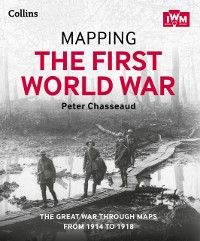 Cover Mapping the First World War: The Great War through maps from 1914-1918