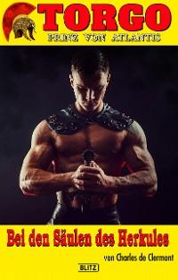 Cover Torgo - Prinz von Atlantis 09: Bei den Säulen des Herkules