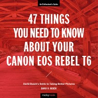 Cover 47 Things You Need to Know About Your Canon EOS Rebel T6