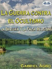 Cover La Guerra Contra El Ocultismo, La Brujería Y La Falsa Religión