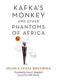 Cover Kafka's Monkey and Other Phantoms of Africa
