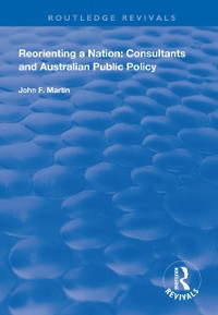 Cover Reorienting a Nation: Consultants and Australian Public Policy