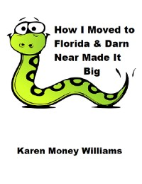 Cover How I Moved to Florida & Darn Near Made It Big