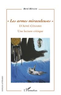 Cover les armes miraculeuses d'aime cesaire - une lecture critiq