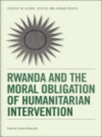 Cover Rwanda and the Moral Obligation of Humanitarian Intervention