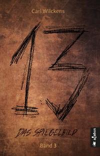 Cover Dreizehn. Das Spiegelbild. Band 3: Roman (13. Dark Fantasy, Steampunk)