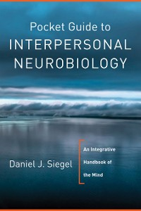 Cover Pocket Guide to Interpersonal Neurobiology: An Integrative Handbook of the Mind (Norton Series on Interpersonal Neurobiology)
