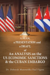 Cover A Plan, a Presentation and a Draft of an Analysis on the Us Economic Sanctions & the Cuban Embargo