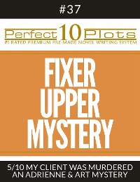 "Cover Perfect 10 Fixer Upper Mystery Plots #37-5 ""MY CLIENT WAS MURDERED – AN ADRIENNE & ART MYSTERY"""