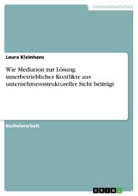 Cover Wie Mediation zur Lösung innerbetrieblicher Konflikte aus unternehmensstruktureller Sicht beiträgt