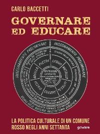 Cover Governare ed educare. La politica culturale di un Comune rosso negli anni Settanta