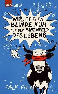 Cover Wir spielen Blinde Kuh auf dem Minenfeld des Lebens