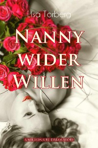 Cover Nanny wider Willen: A Millionaire Dream Story