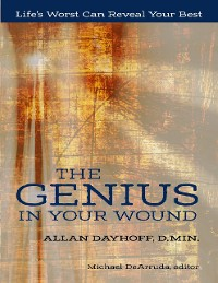 Cover The Genius In Your Wound:  Life's Worst Can Reveal Your Best