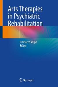 Cover Arts Therapies in Psychiatric Rehabilitation