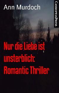 Cover Nur die Liebe ist unsterblich: Romantic Thriller