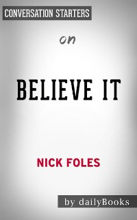 Cover Believe It: My Journey of Success, Failure, and Overcoming the Odds by Nick Foles​​​​​​​ | Conversation Starters