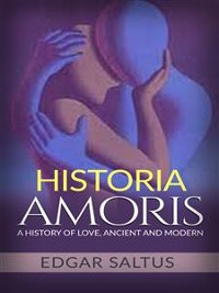 Cover Historia Amoris: A History of Love, Ancient and Modern