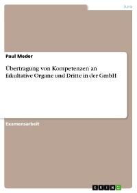 Cover Übertragung von Kompetenzen an fakultative Organe und Dritte in der GmbH