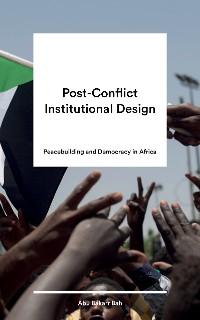 Cover Post-Conflict Institutional Design