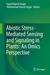 Cover Abiotic Stress-Mediated Sensing and Signaling in Plants: An Omics Perspective