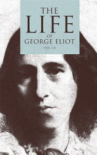Cover The Life of George Eliot (Vol. 1-3)
