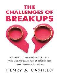 Cover The Challenges of Breakups: Seven Real-Life Stories of People Who've Struggled and Surpassed the Challenges of Breakups