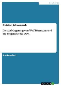 Cover Die Ausbürgerung von Wolf Biermann  und die Folgen für die DDR