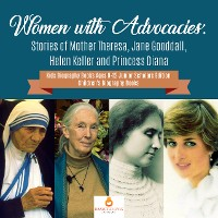 Cover Women with Advocacies : Stories of Mother Theresa, Jane Gooddall, Helen Keller and Princess Diana | Kids Biography Books Ages 9-12 Junior Scholars Edition | Children's Biography Books