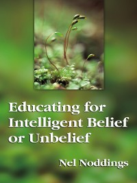 Cover Educating for Intelligent Belief or Unbelief