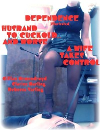 Cover Dependence (Illustrated) - Husband to Cuckold... and Worse - A Wife Takes Control