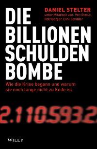 Cover Die Billionen-Schuldenbombe: Wie die Krise begann und warum sie noch lange nicht zu Ende ist