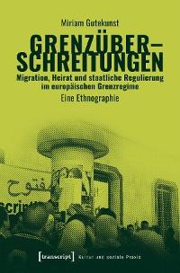 Cover Grenzüberschreitungen - Migration, Heirat und staatliche Regulierung im europäischen Grenzregime
