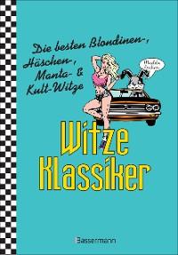 Cover Witze-Klassiker. Die besten Blondinen-, Häschen-, Manta-, Chuck-Norris-, Trabiwitze und viele mehr