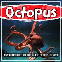 Cover Octopus: Discover Pictures and Facts About Octopus For Kids!
