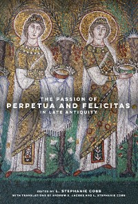 Cover The Passion of Perpetua and Felicitas in Late Antiquity