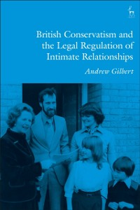 Cover British Conservatism and the Legal Regulation of Intimate Relationships