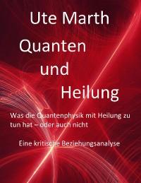 Cover Quanten und Heilung Was die Quantenphysik mit Heilung zu tun hat - oder auch nicht