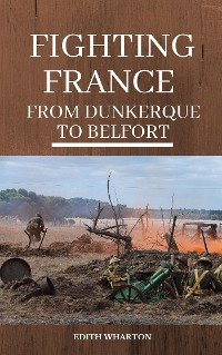Cover Fighting France, from Dunkerque to Belfort
