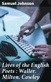 Cover Lives of the English Poets : Waller, Milton, Cowley