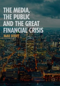 Cover The Media, the Public and the Great Financial Crisis