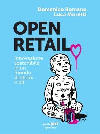 Cover Open Retail. Innovazione sostenibile in un mondo di atomi e bit