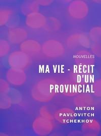 Cover Ma Vie - Récit d'un provincial