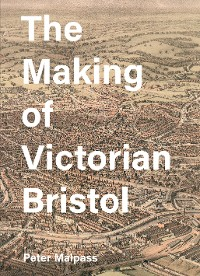 Cover The Making of Victorian Bristol