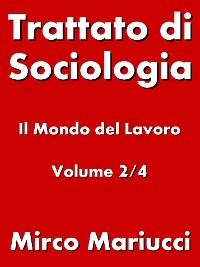 Cover Trattato di Sociologia: il Mondo del Lavoro. Volume 2/4