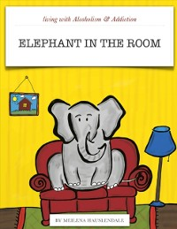 Cover Living with Alcoholism & Addiction:  Elephant in the Room
