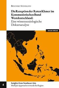 Cover Die Rezeption der Roten Khmer im Kommunistischen Bund Westdeutschland