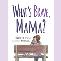 Cover What's Brave, Mama?