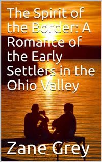 Cover The Spirit of the Border: A Romance of the Early Settlers in the Ohio Valley